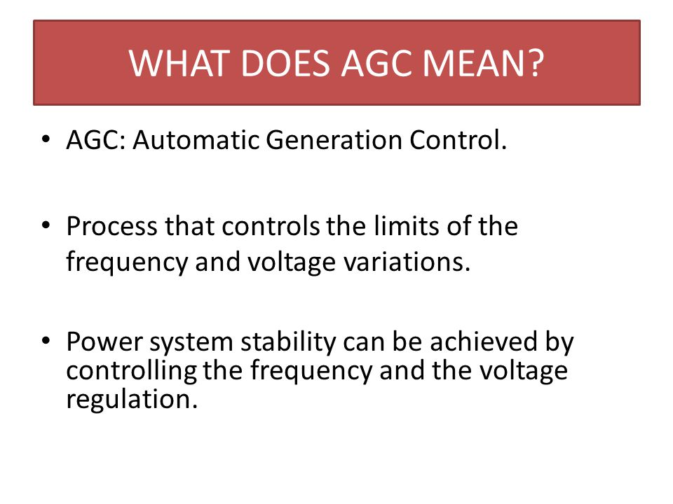 WHAT DOES AGC MEAN AGC: Automatic Generation Control.