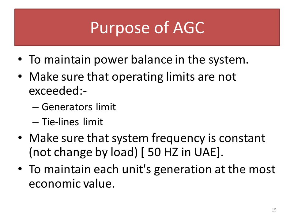 Purpose of AGC To maintain power balance in the system.