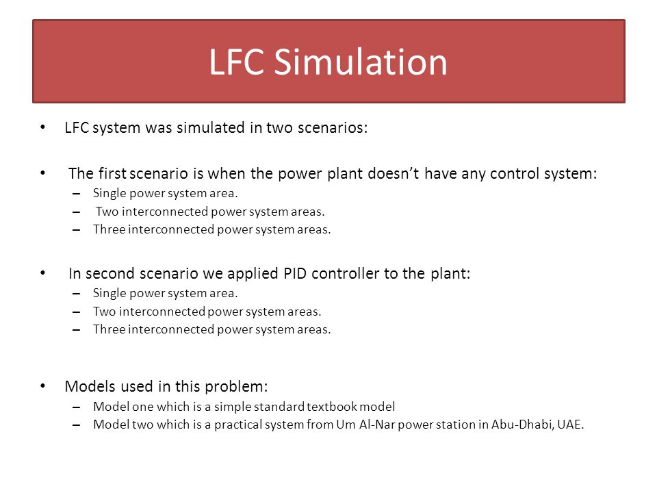 LFC Simulation LFC system was simulated in two scenarios: