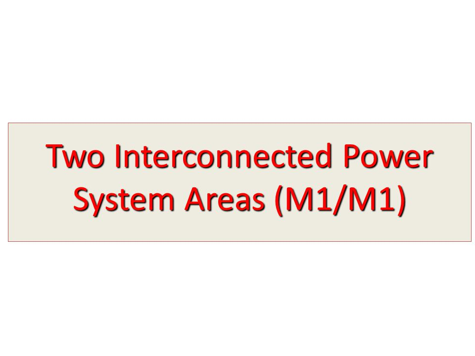 Two Interconnected Power System Areas (M1/M1)