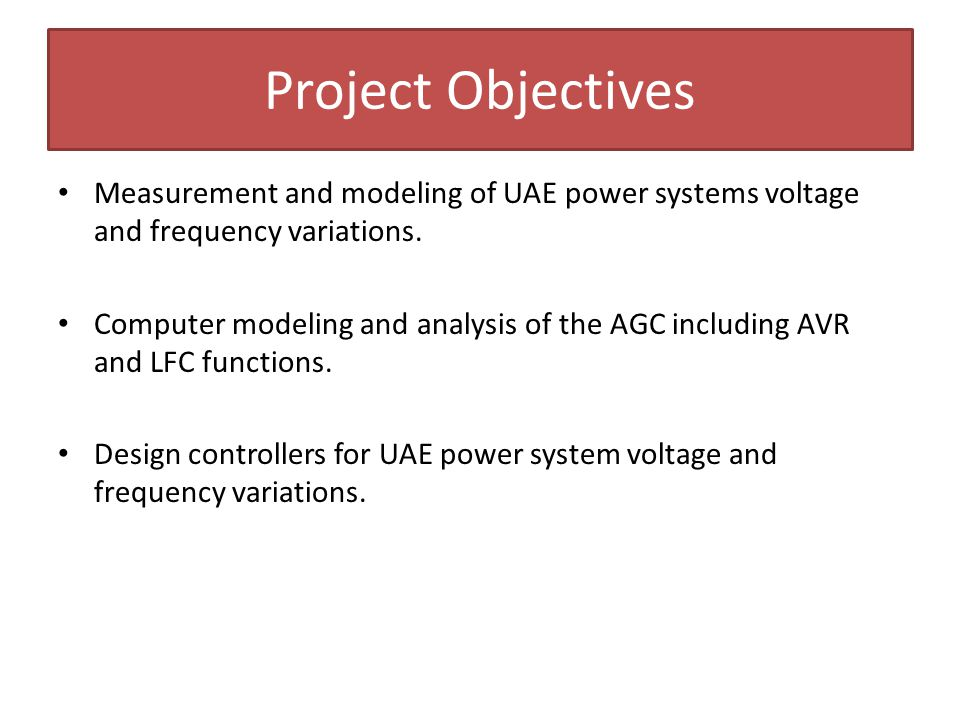 Project Objectives Measurement and modeling of UAE power systems voltage and frequency variations.