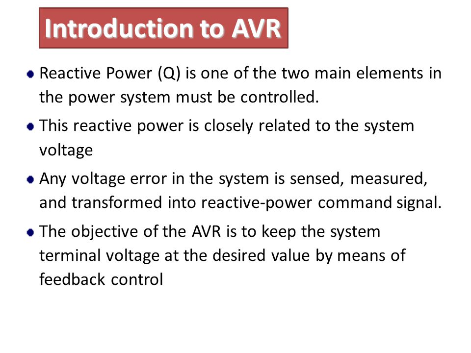 Introduction to AVR Reactive Power (Q) is one of the two main elements in the power system must be controlled.