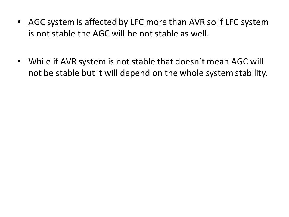 AGC system is affected by LFC more than AVR so if LFC system is not stable the AGC will be not stable as well.