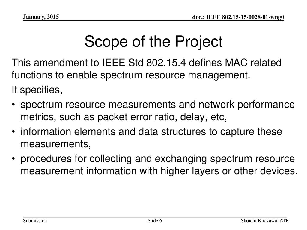 January, 2015 Scope of the Project. This amendment to IEEE Std defines MAC related functions to enable spectrum resource management.