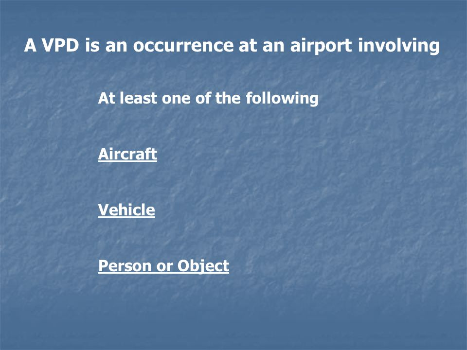 A VPD is an occurrence at an airport involving