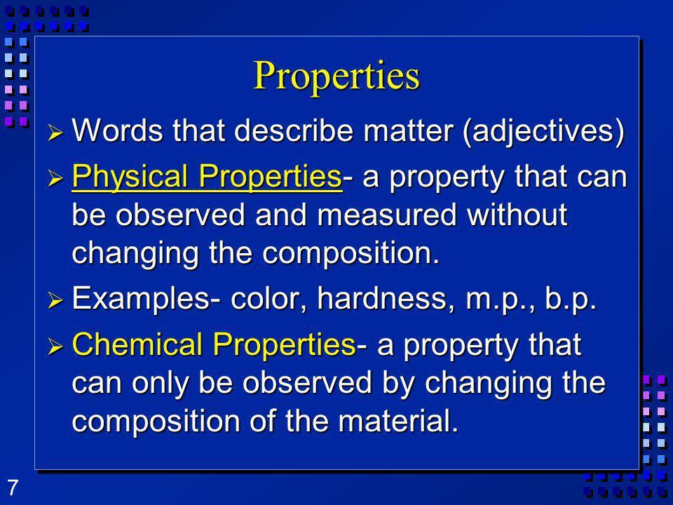 Properties Words that describe matter (adjectives)