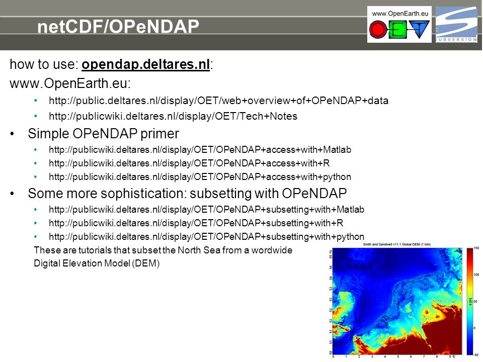 netCDF/OPeNDAP how to use: opendap.deltares.nl: www.OpenEarth.eu:
