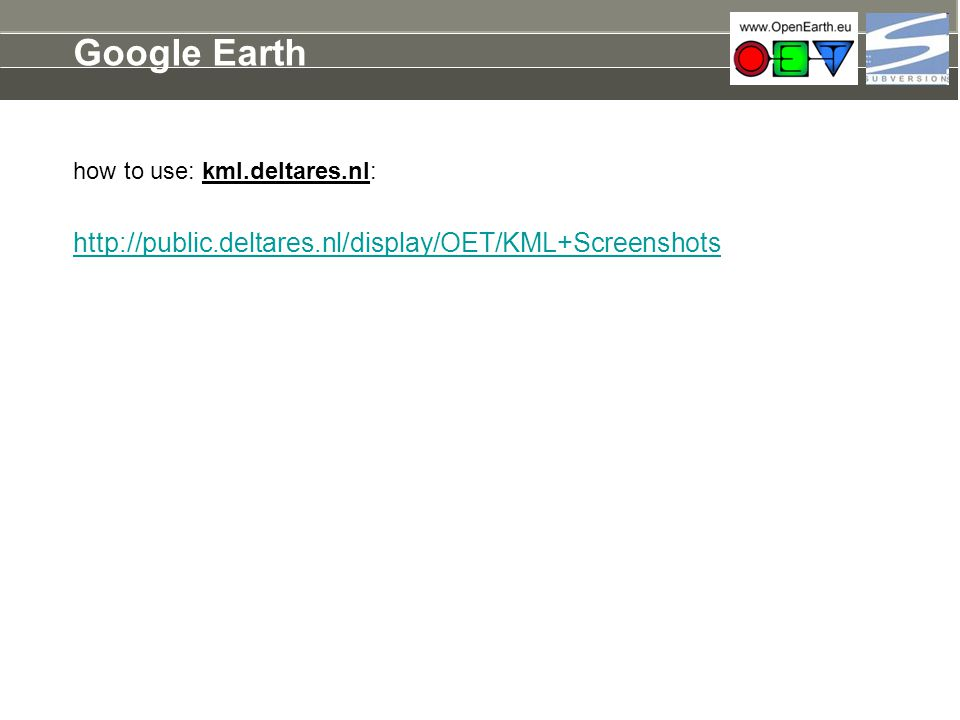 Google Earth http://public.deltares.nl/display/OET/KML+Screenshots