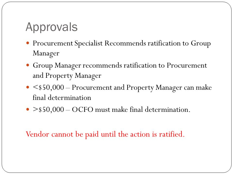 Approvals Vendor cannot be paid until the action is ratified.