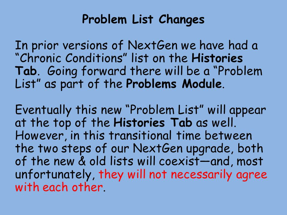 Problem List Changes In prior versions of NextGen we have had a Chronic Conditions list on the Histories Tab.