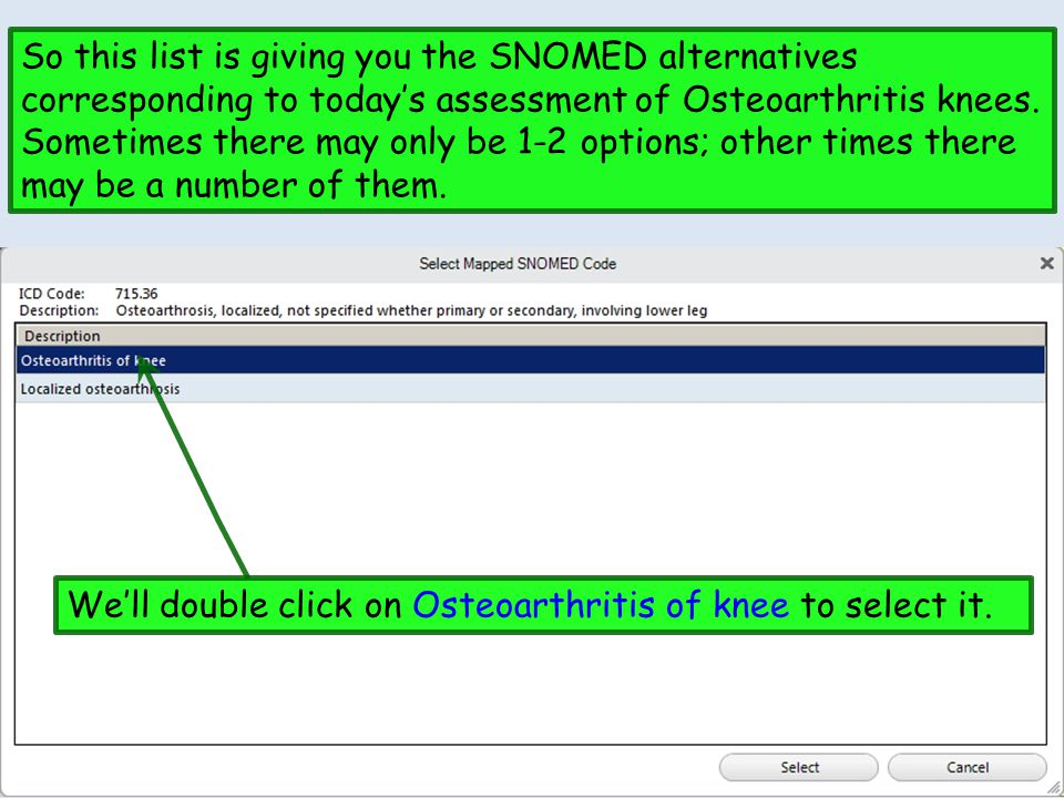 So this list is giving you the SNOMED alternatives corresponding to today's assessment of Osteoarthritis knees. Sometimes there may only be 1-2 options; other times there may be a number of them.