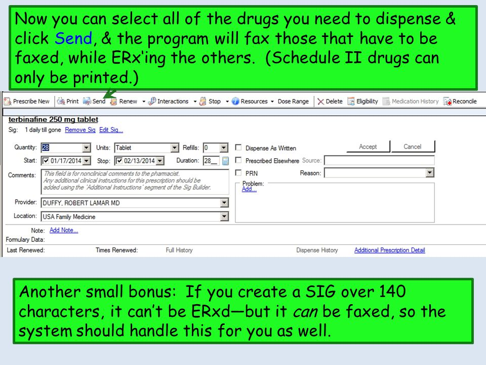 Now you can select all of the drugs you need to dispense & click Send, & the program will fax those that have to be faxed, while ERx'ing the others. (Schedule II drugs can only be printed.)
