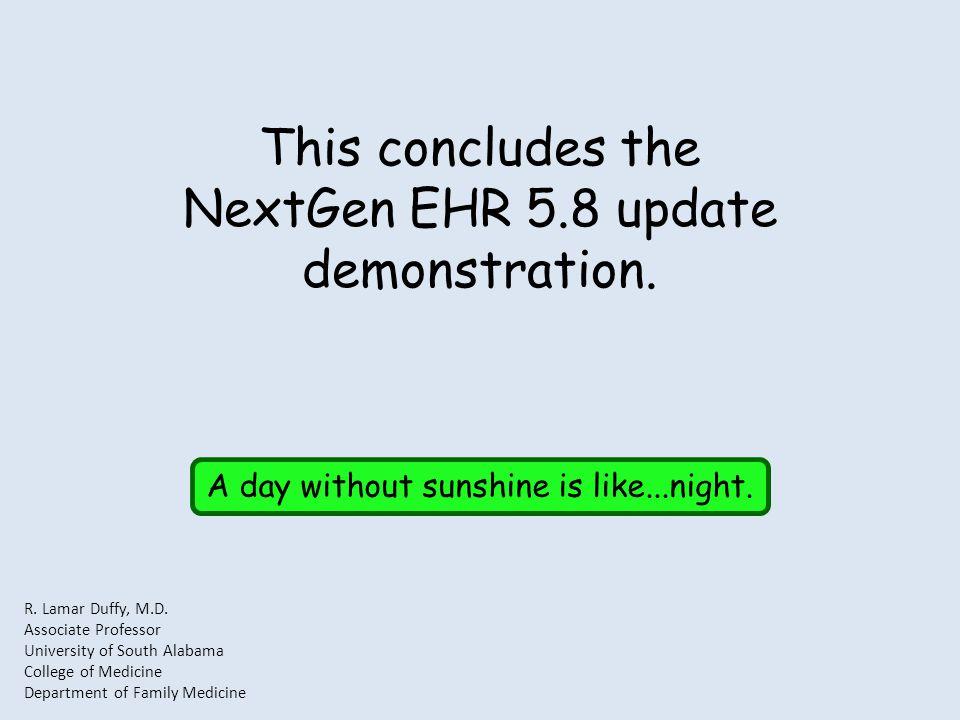 This concludes the NextGen EHR 5.8 update demonstration.