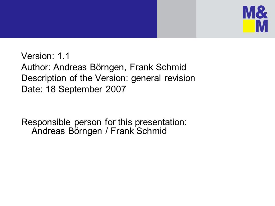 Version: 1.1 Author: Andreas Börngen, Frank Schmid. Description of the Version: general revision. Date: 18 September 2007.