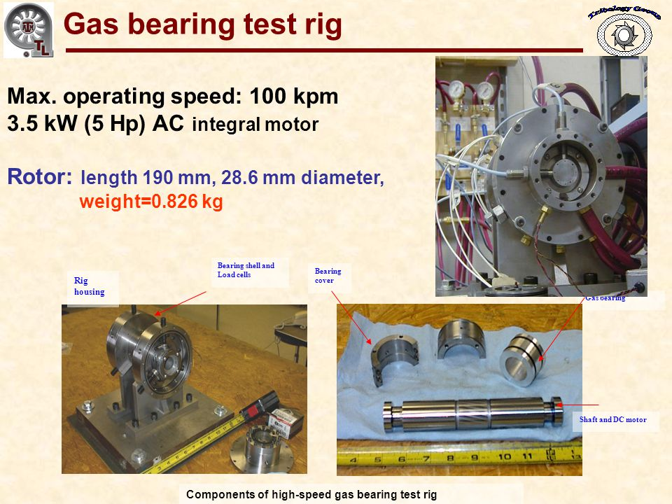 Gas bearing test rig Max. operating speed: 100 kpm