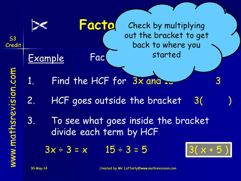 Factorising Example Factorise 3x + 15 1. Find the HCF for 3x and 15 3