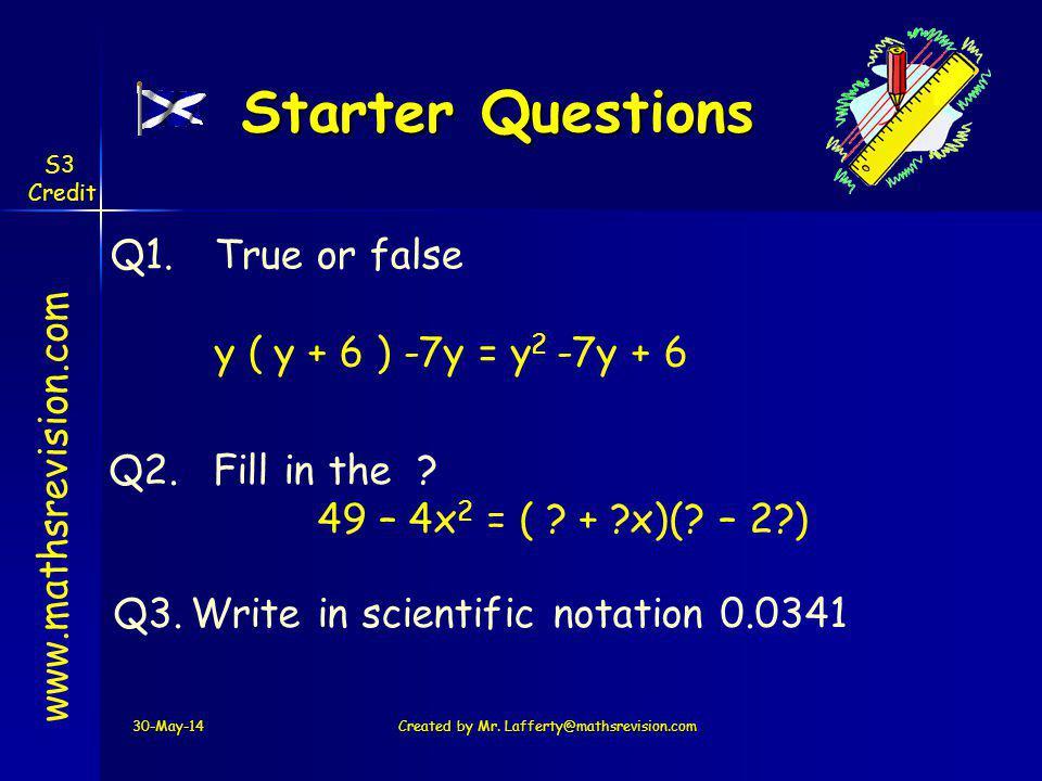 Starter Questions Q1. True or false y ( y + 6 ) -7y = y2 -7y + 6