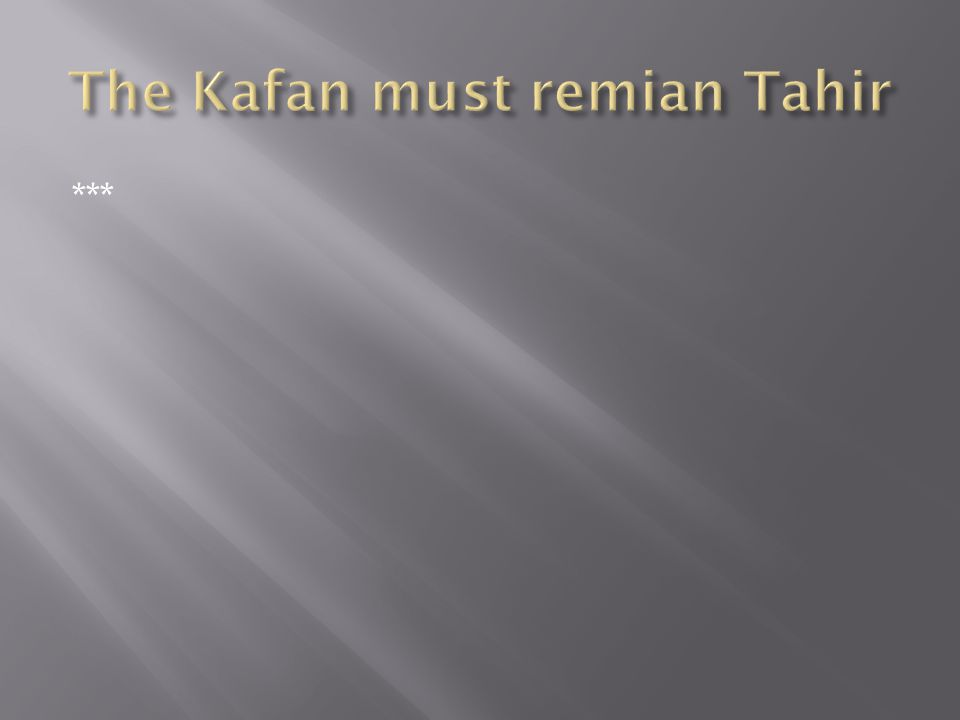 The Kafan must remian Tahir