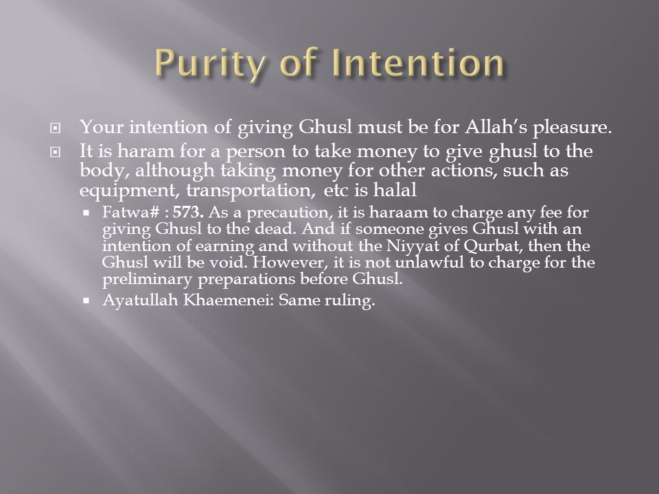 Purity of Intention Your intention of giving Ghusl must be for Allah's pleasure.
