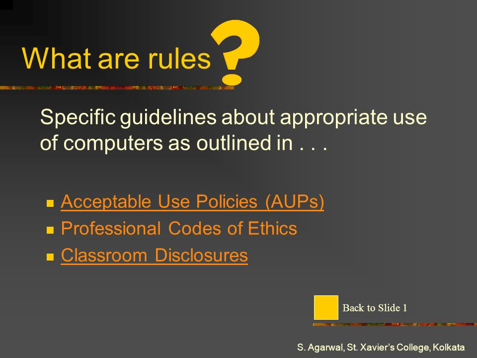 What are rules Specific guidelines about appropriate use of computers as outlined in . . . Acceptable Use Policies (AUPs)