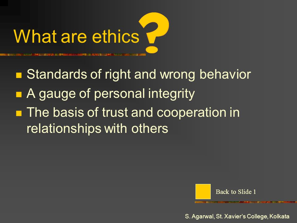 What are ethics Standards of right and wrong behavior