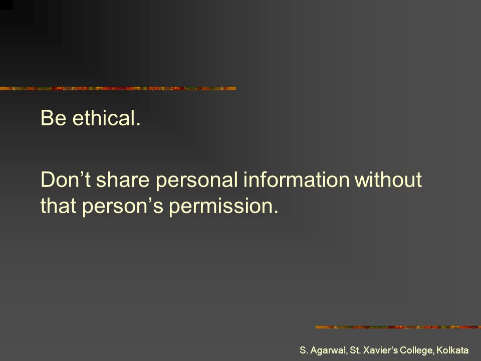 Don't share personal information without that person's permission.