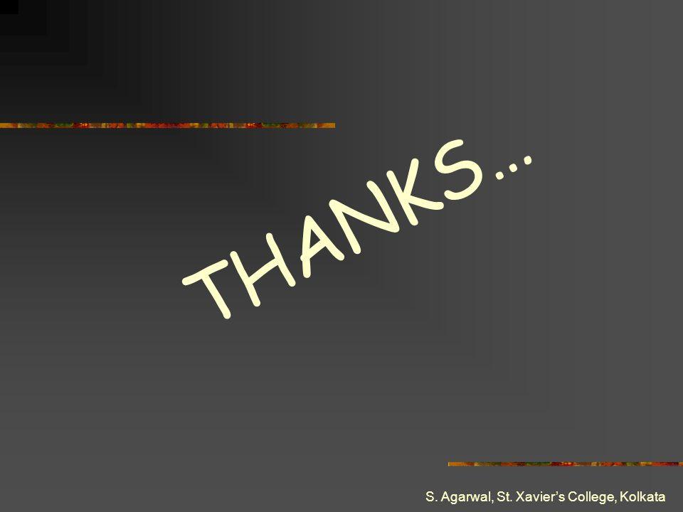 THANKS… S. Agarwal, St. Xavier's College, Kolkata
