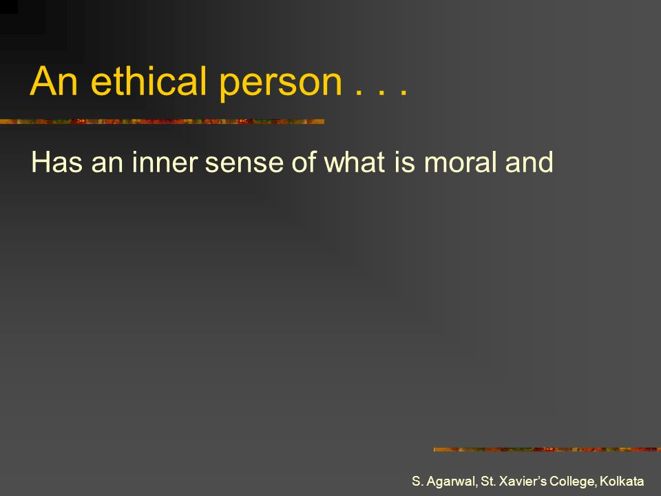An ethical person . . . Has an inner sense of what is moral and