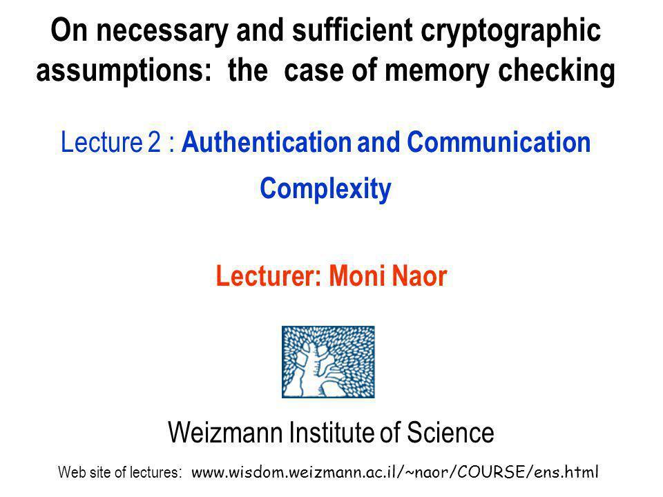 Lecturer: Moni Naor Weizmann Institute of Science