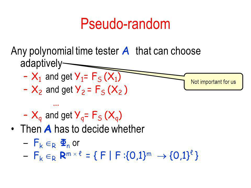 Pseudo-random Any polynomial time tester A that can choose adaptively