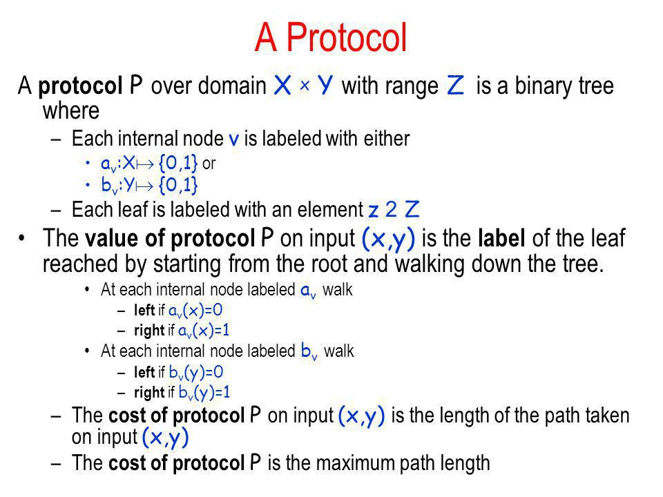 A Protocol A protocol P over domain X x Y with range Z is a binary tree where. Each internal node v is labeled with either.
