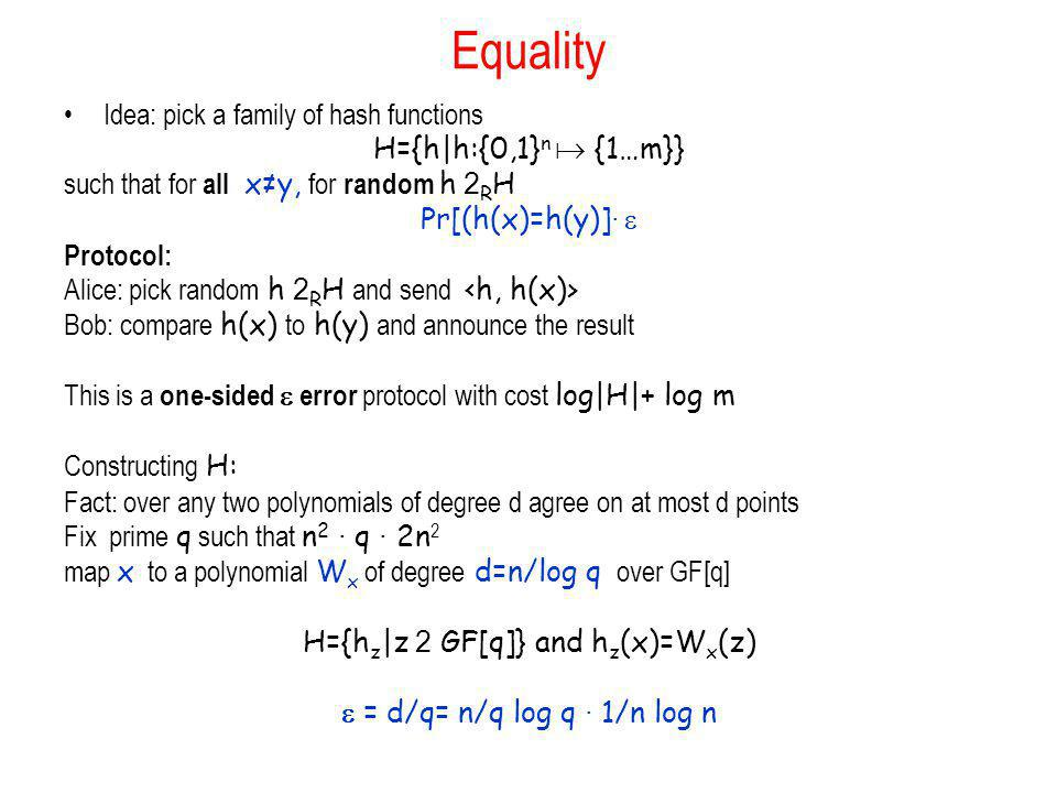 Equality Idea: pick a family of hash functions H={h|h:{0,1}n  {1…m}}
