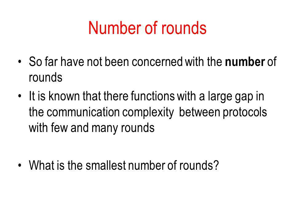 Number of rounds So far have not been concerned with the number of rounds.