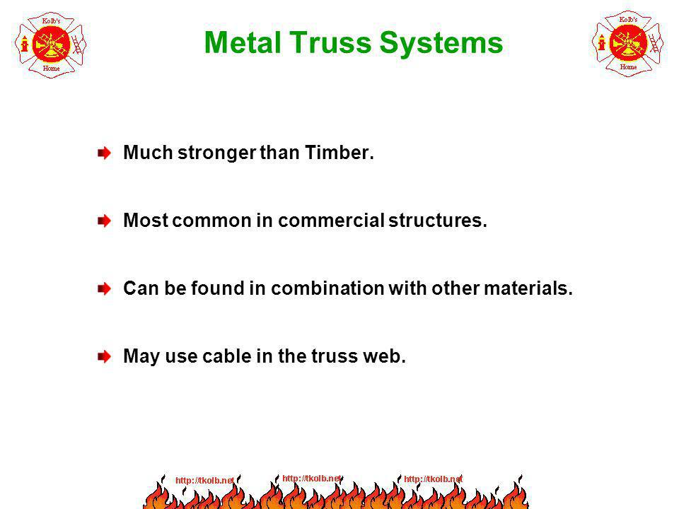 Metal Truss Systems Much stronger than Timber.