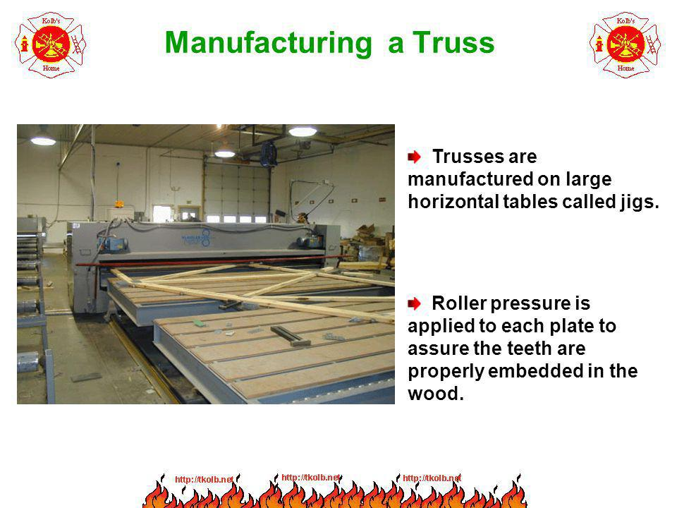 Manufacturing a Truss Trusses are manufactured on large horizontal tables called jigs.