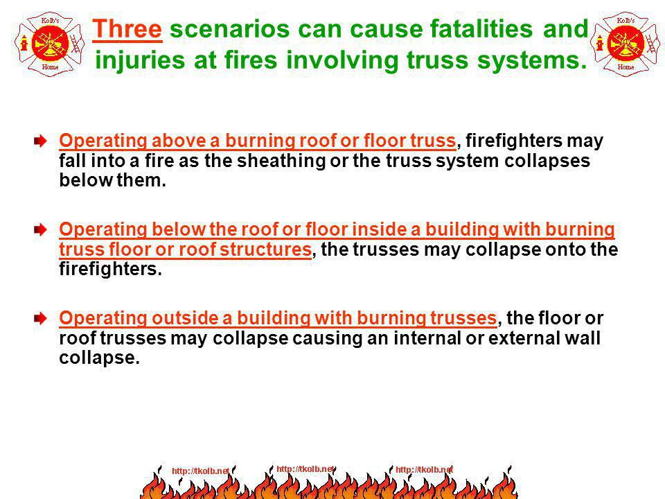 Three scenarios can cause fatalities and injuries at fires involving truss systems.