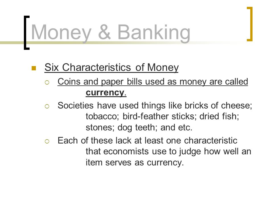 Money & Banking Six Characteristics of Money