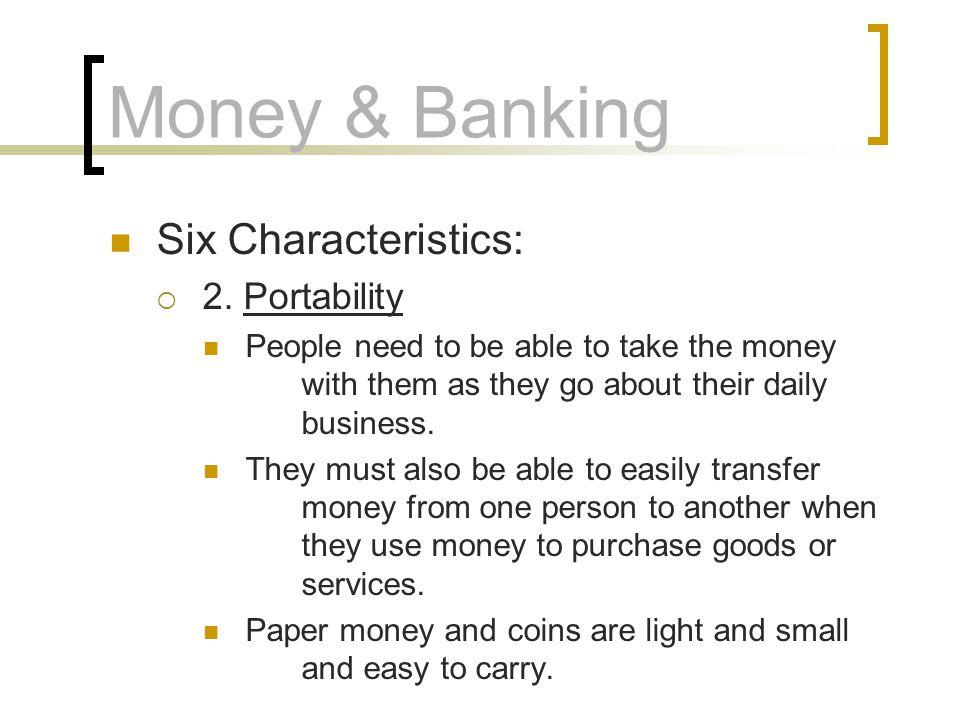 Money & Banking Six Characteristics: 2. Portability