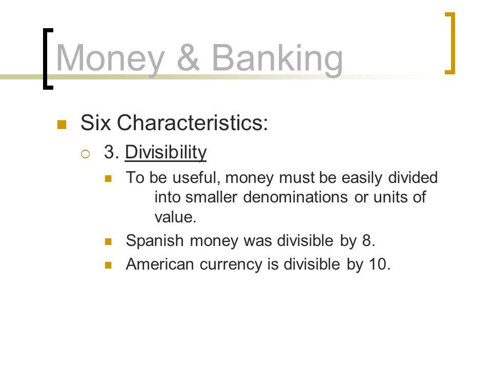 Money & Banking Six Characteristics: 3. Divisibility