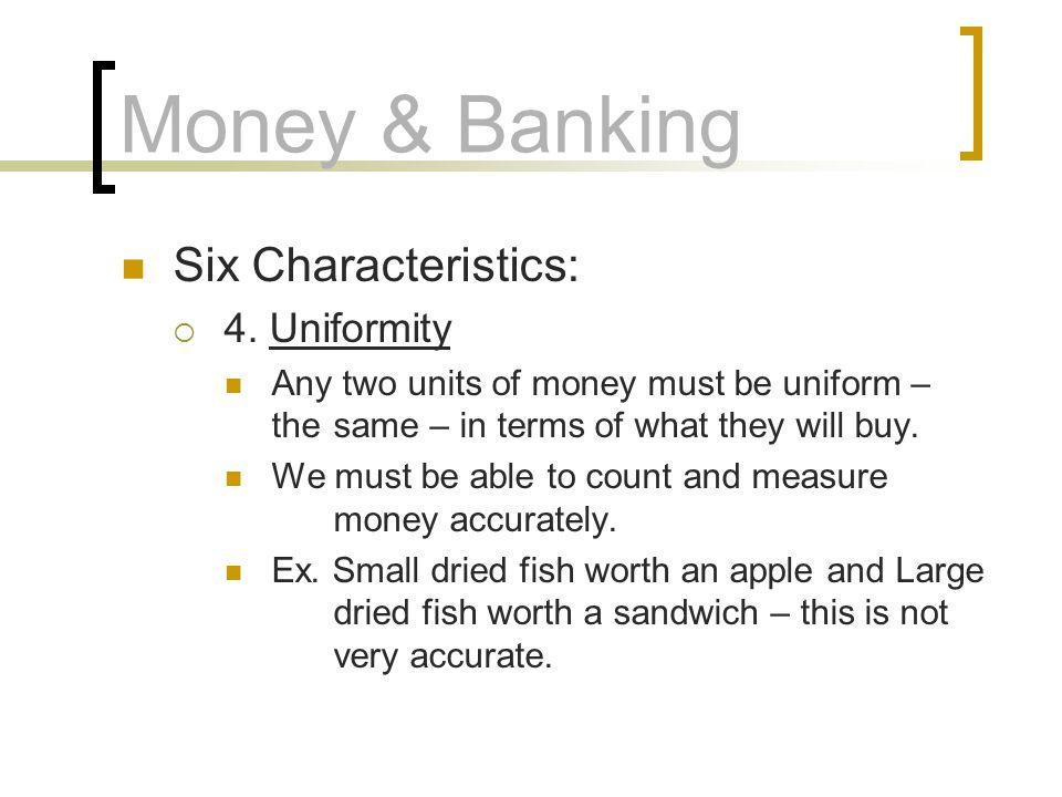 Money & Banking Six Characteristics: 4. Uniformity