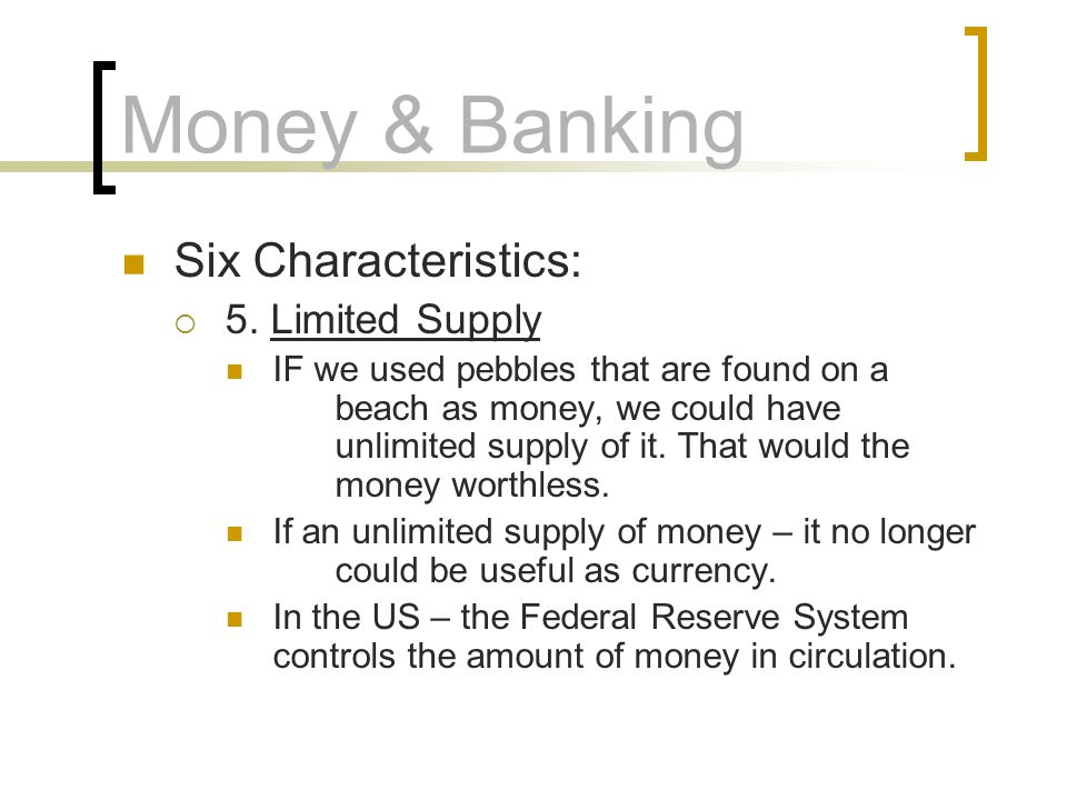 Money & Banking Six Characteristics: 5. Limited Supply