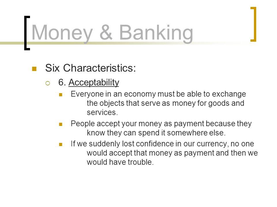 Money & Banking Six Characteristics: 6. Acceptability