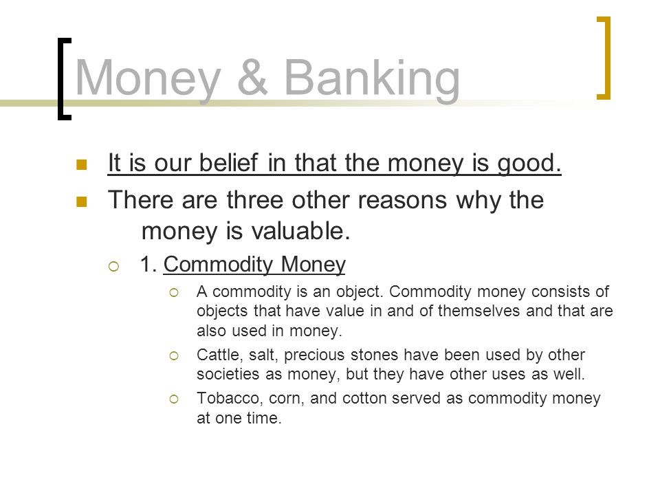 Money & Banking It is our belief in that the money is good.