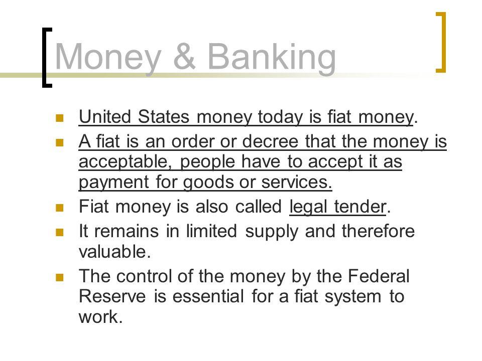 Money & Banking United States money today is fiat money.