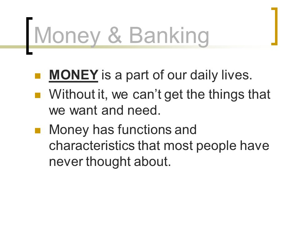 Money & Banking MONEY is a part of our daily lives.