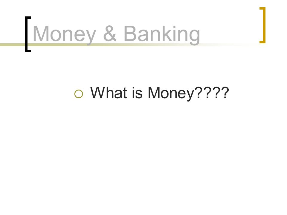 Money & Banking What is Money
