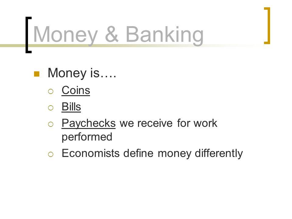Money & Banking Money is…. Coins Bills