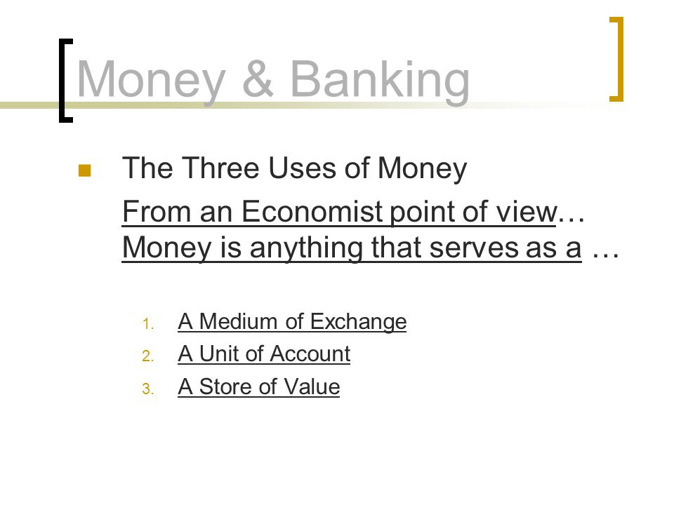 Money & Banking The Three Uses of Money