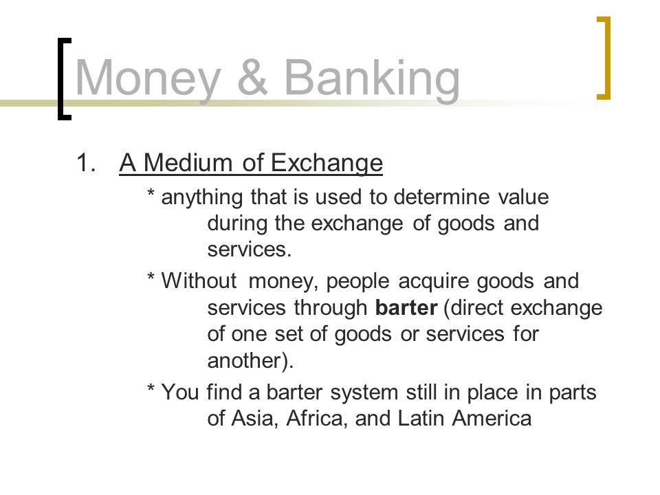Money & Banking 1. A Medium of Exchange