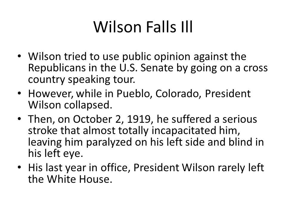 Wilson Falls Ill Wilson tried to use public opinion against the Republicans in the U.S. Senate by going on a cross country speaking tour.
